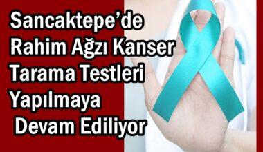Sancaktepe'de Rahim Ağzı Kanser Tarama Testleri Yapılmaya Devam Ediliyor