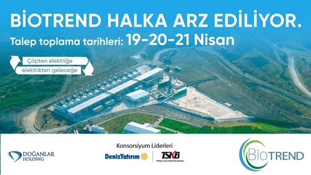 BİOTREND ENERJİ 19-20-21 NİSAN TARİHLERİNDE HALKA ARZ EDİLİYOR!